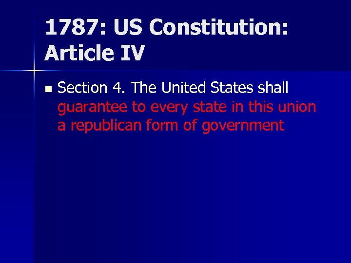 1787: US Constitution: Article IV n Section 4. The United States shall guarantee to