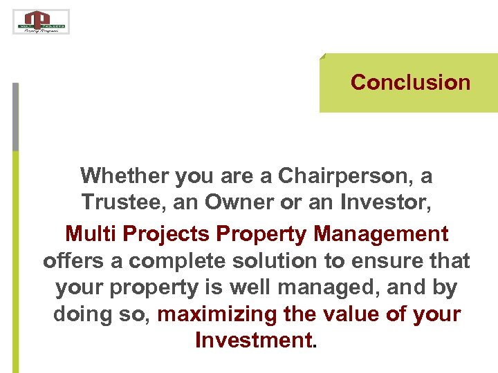 Conclusion Whether you are a Chairperson, a Trustee, an Owner or an Investor, Multi