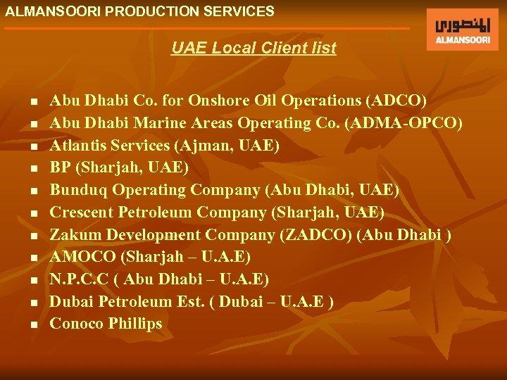 ALMANSOORI PRODUCTION SERVICES UAE Local Client list n n n Abu Dhabi Co. for