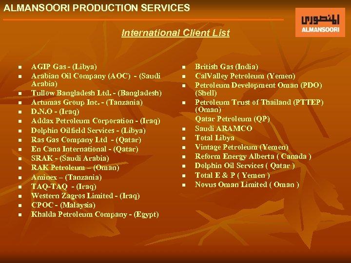 ALMANSOORI PRODUCTION SERVICES International Client List n n n n AGIP Gas - (Libya)