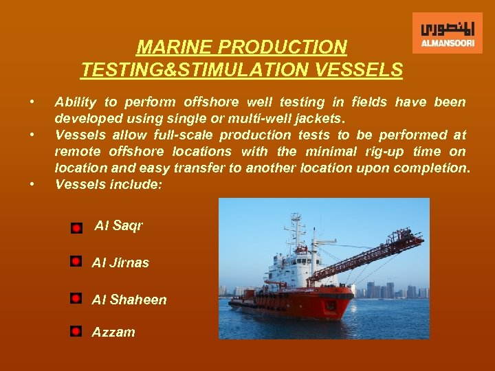 MARINE PRODUCTION TESTING&STIMULATION VESSELS • • • Ability to perform offshore well testing in