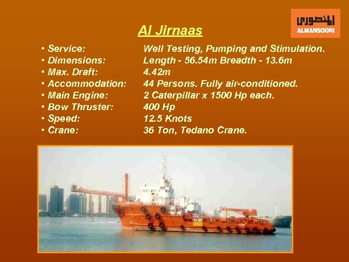 Al Jirnaas • Service: • Dimensions: • Max. Draft: • Accommodation: • Main Engine: