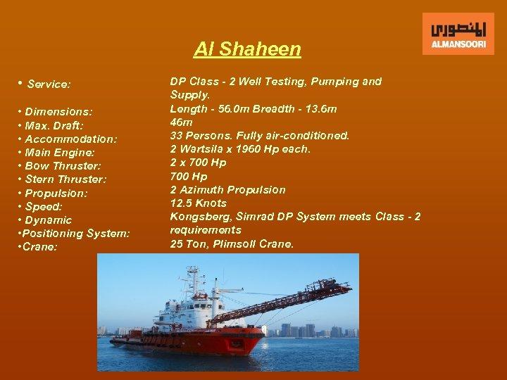 Al Shaheen • Service: • Dimensions: • Max. Draft: • Accommodation: • Main Engine: