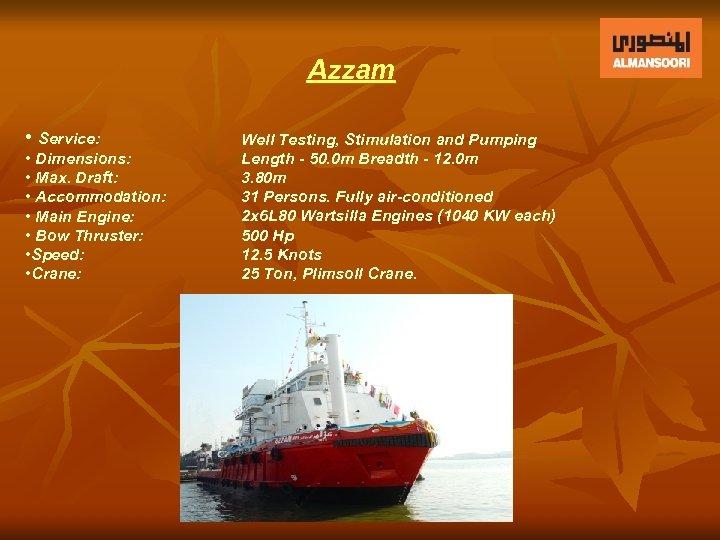 Azzam • Service: • Dimensions: • Max. Draft: • Accommodation: • Main Engine: •