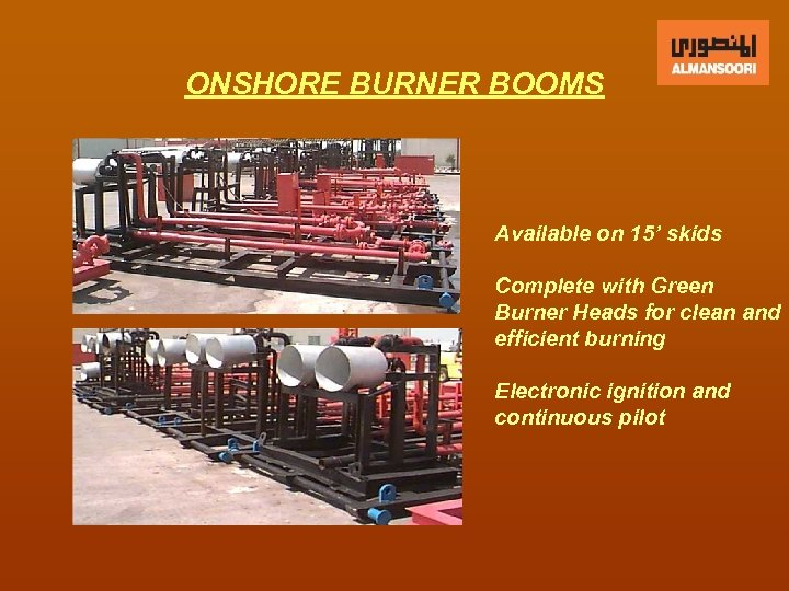 ONSHORE BURNER BOOMS Available on 15' skids Complete with Green Burner Heads for clean