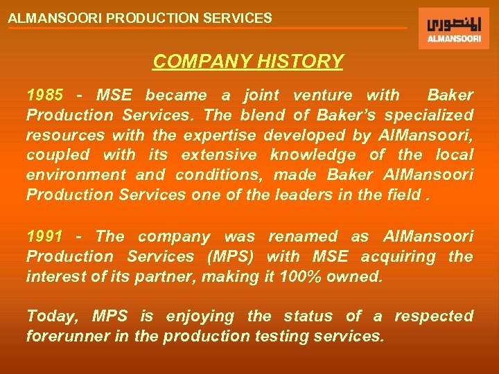 ALMANSOORI PRODUCTION SERVICES COMPANY HISTORY 1985 - MSE became a joint venture with Baker