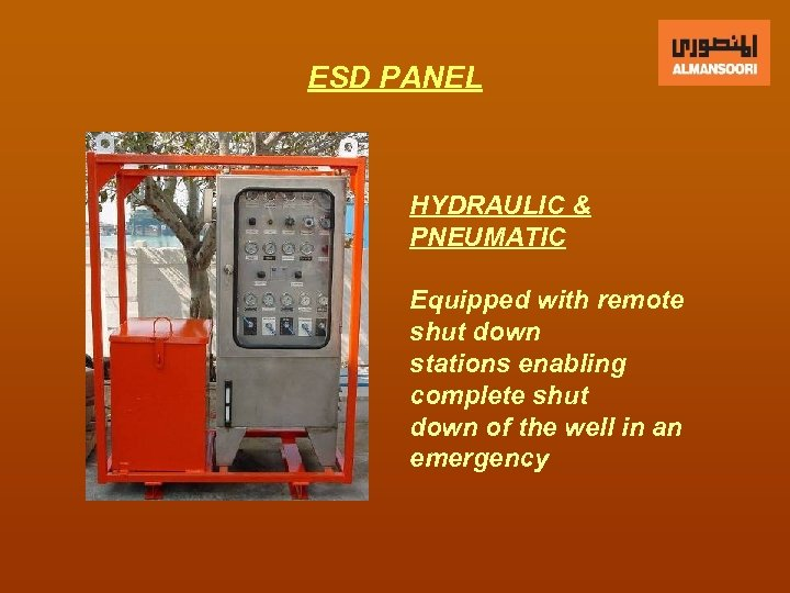 ESD PANEL HYDRAULIC & PNEUMATIC Equipped with remote shut down stations enabling complete shut