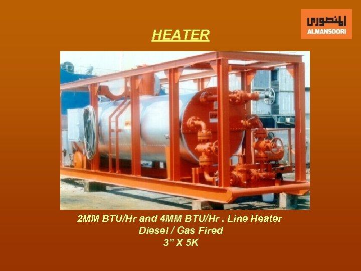 HEATER 2 MM BTU/Hr and 4 MM BTU/Hr. Line Heater Diesel / Gas Fired