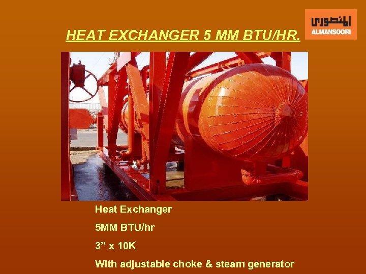 "HEAT EXCHANGER 5 MM BTU/HR. Heat Exchanger 5 MM BTU/hr 3"" x 10 K"