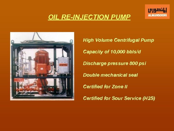OIL RE-INJECTION PUMP High Volume Centrifugal Pump Capacity of 10, 000 bbls/d Discharge pressure
