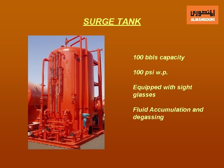 SURGE TANK 100 bbls capacity 100 psi w. p. Equipped with sight glasses Fluid