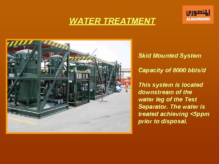 WATER TREATMENT Skid Mounted System Capacity of 8000 bbls/d This system is located downstream