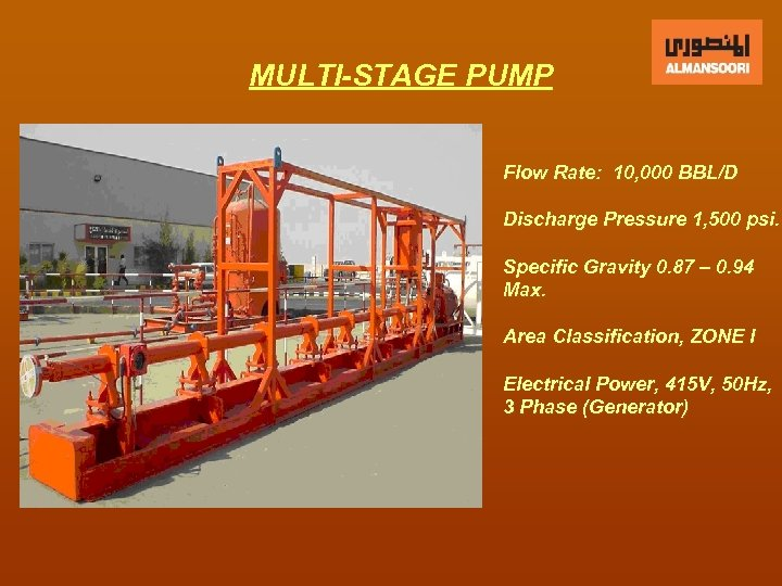 MULTI-STAGE PUMP Flow Rate: 10, 000 BBL/D Discharge Pressure 1, 500 psi. Specific Gravity