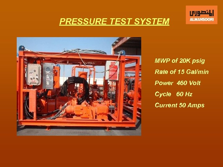 PRESSURE TEST SYSTEM MWP of 20 K psig Rate of 15 Gal/min Power 460