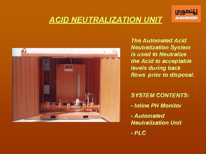 ACID NEUTRALIZATION UNIT The Automated Acid Neutralization System is used to Neutralize the Acid