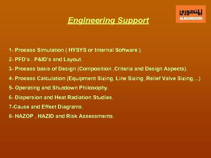 Engineering Support 1 - Process Simulation ( HYSYS or Internal Software ). 2 -