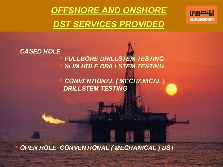 OFFSHORE AND ONSHORE DST SERVICES PROVIDED h. CASED HOLE h. FULLBORE DRILLSTEM TESTING h.