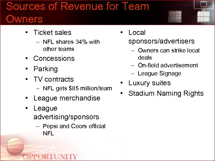 Sources of Revenue for Team Owners • Ticket sales – NFL shares 34% with
