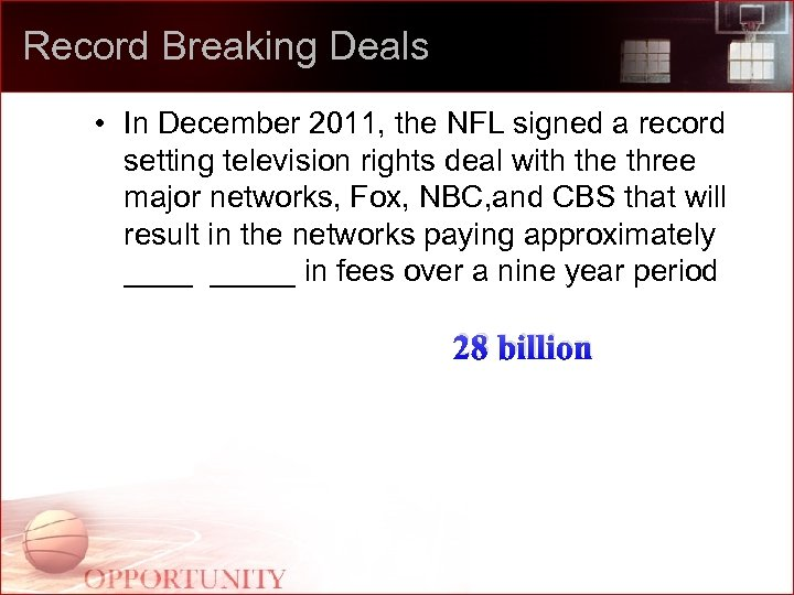 Record Breaking Deals • In December 2011, the NFL signed a record setting television