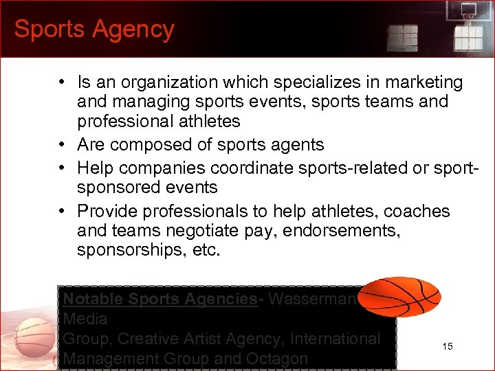 Sports Agency • Is an organization which specializes in marketing and managing sports events,