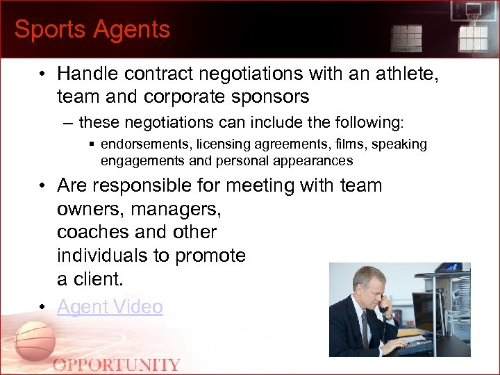 Sports Agents • Handle contract negotiations with an athlete, team and corporate sponsors –