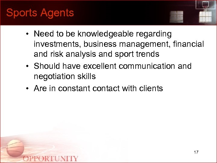 Sports Agents • Need to be knowledgeable regarding investments, business management, financial and risk