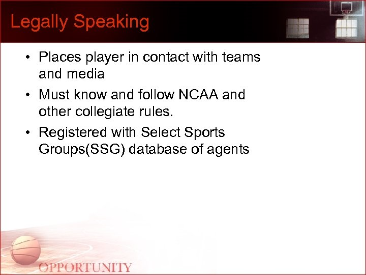 Legally Speaking • Places player in contact with teams and media • Must know
