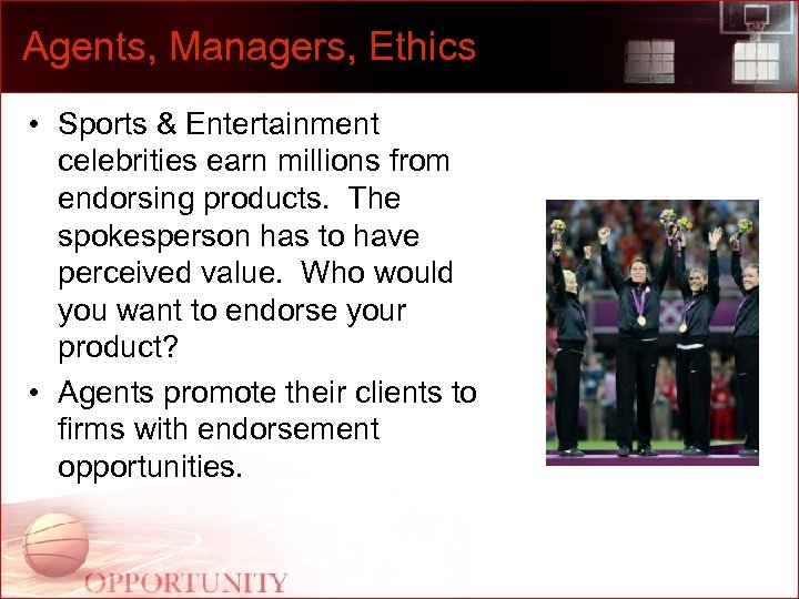 Agents, Managers, Ethics • Sports & Entertainment celebrities earn millions from endorsing products. The