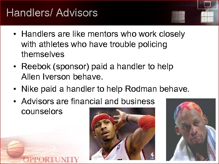 Handlers/ Advisors • Handlers are like mentors who work closely with athletes who have