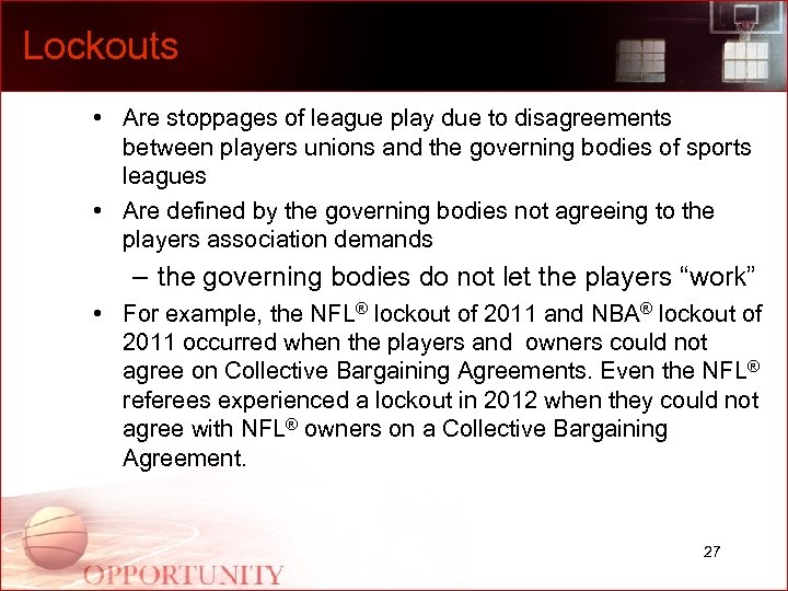 Lockouts • Are stoppages of league play due to disagreements between players unions and