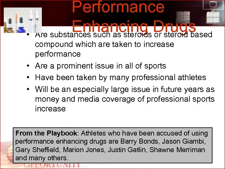 • Performance Enhancing Drugs Are substances such as steroids or steroid based compound