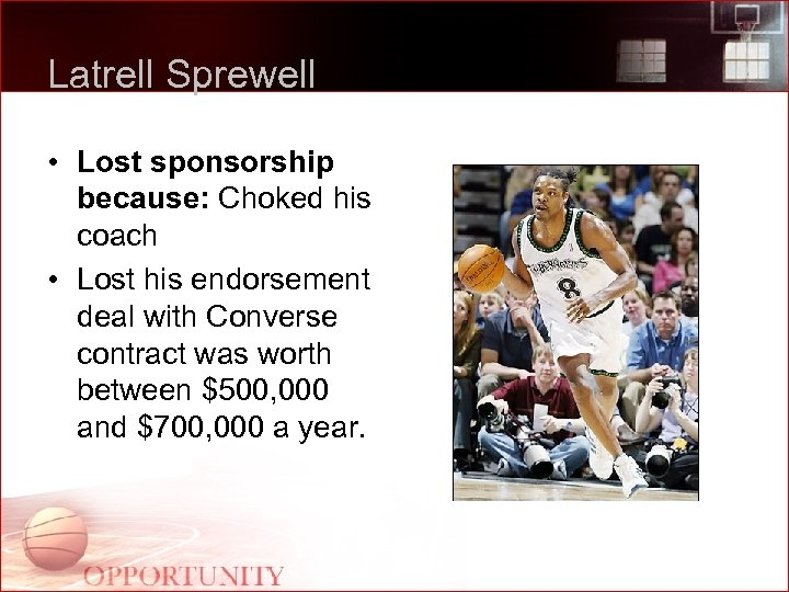 Latrell Sprewell • Lost sponsorship because: Choked his coach • Lost his endorsement deal
