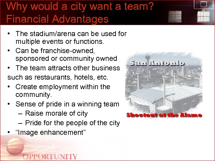 Why would a city want a team? Financial Advantages • The stadium/arena can be