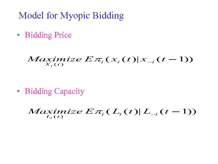 Model for Myopic Bidding • Bidding Price • Bidding Capacity