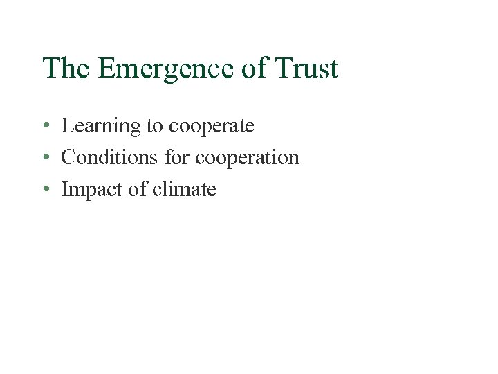 The Emergence of Trust • Learning to cooperate • Conditions for cooperation • Impact