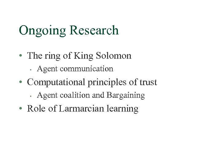 Ongoing Research • The ring of King Solomon • Agent communication • Computational principles