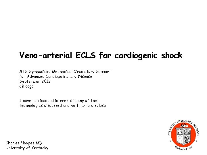 Veno-arterial ECLS for cardiogenic shock STS Symposium: Mechanical Circulatory Support for Advanced Cardiopulmonary Disease