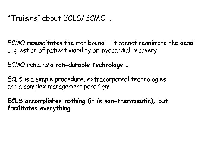 """Truisms"" about ECLS/ECMO … ECMO resuscitates the moribound … it cannot reanimate the dead"