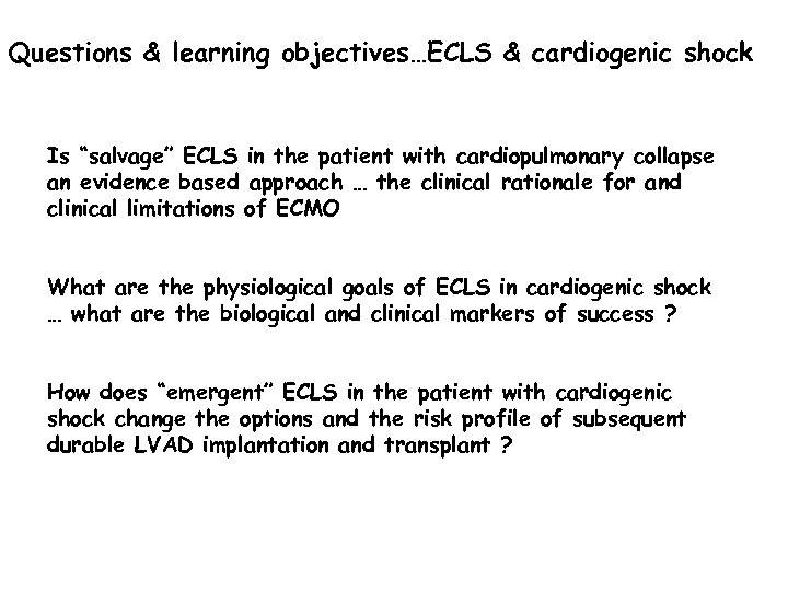 "Questions & learning objectives…ECLS & cardiogenic shock Is ""salvage"" ECLS in the patient with"