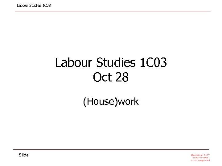 Labour Studies 1 C 03 Oct 28 (House)work Slide
