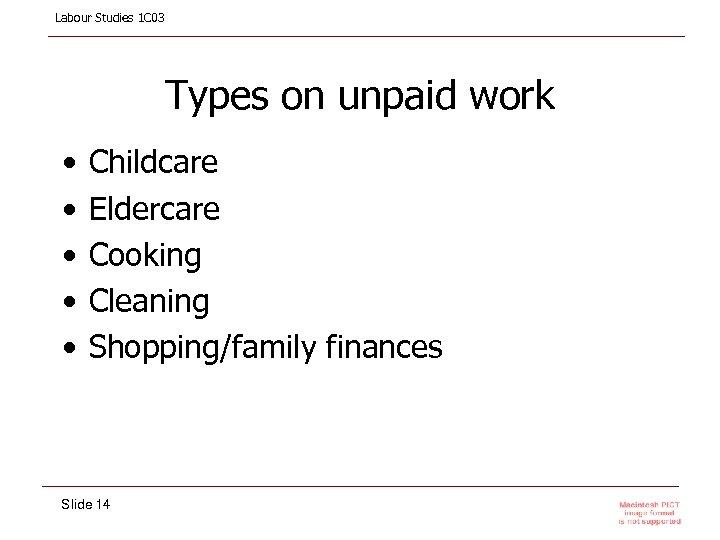 Labour Studies 1 C 03 Types on unpaid work • • • Childcare Eldercare