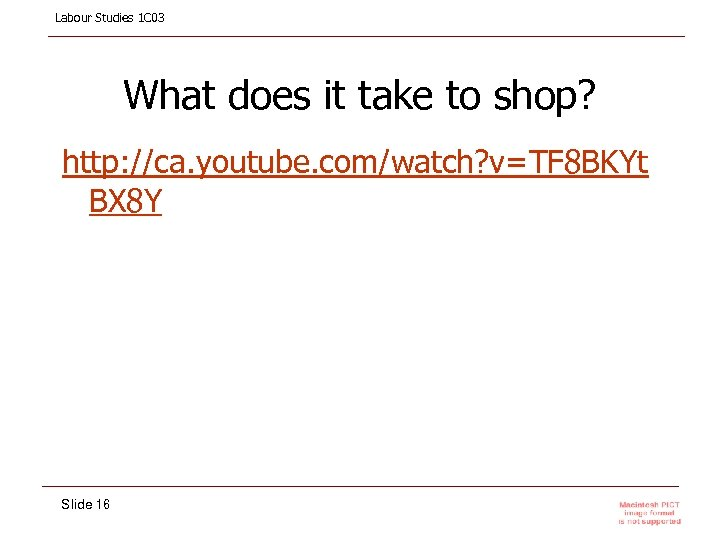 Labour Studies 1 C 03 What does it take to shop? http: //ca. youtube.