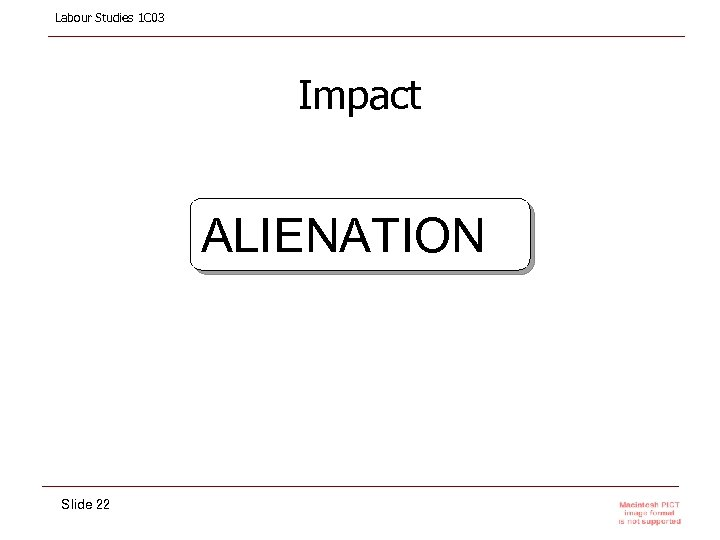 Labour Studies 1 C 03 Impact ALIENATION Slide 22