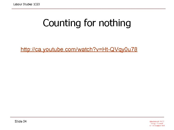 Labour Studies 1 C 03 Counting for nothing http: //ca. youtube. com/watch? v=Ht-QVqy 0