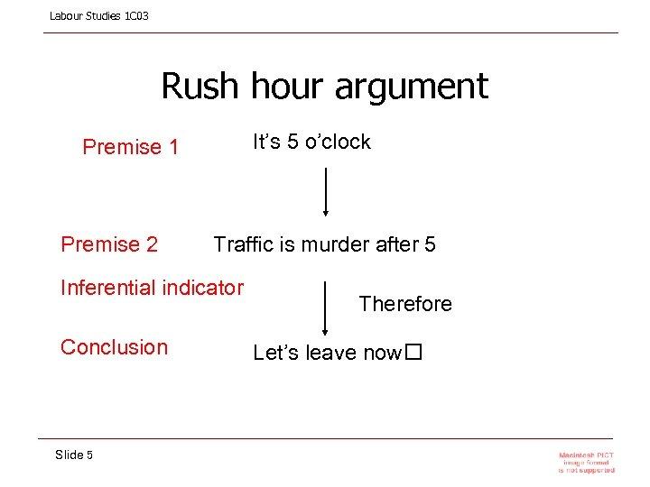 Labour Studies 1 C 03 Rush hour argument It's 5 o'clock Premise 1 Premise
