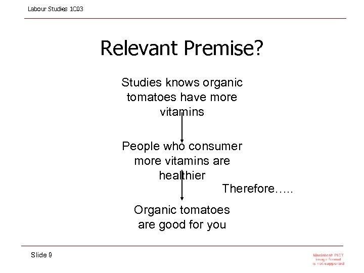 Labour Studies 1 C 03 Relevant Premise? Studies knows organic tomatoes have more vitamins