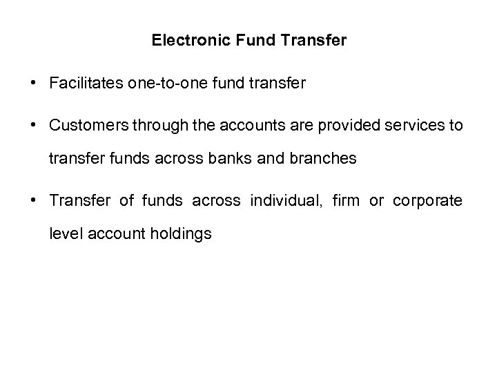 Electronic Fund Transfer • Facilitates one-to-one fund transfer • Customers through the accounts are