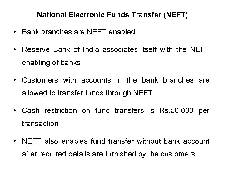 National Electronic Funds Transfer (NEFT) • Bank branches are NEFT enabled • Reserve Bank