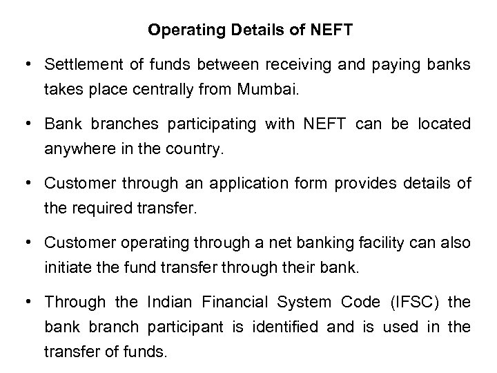 Operating Details of NEFT • Settlement of funds between receiving and paying banks takes