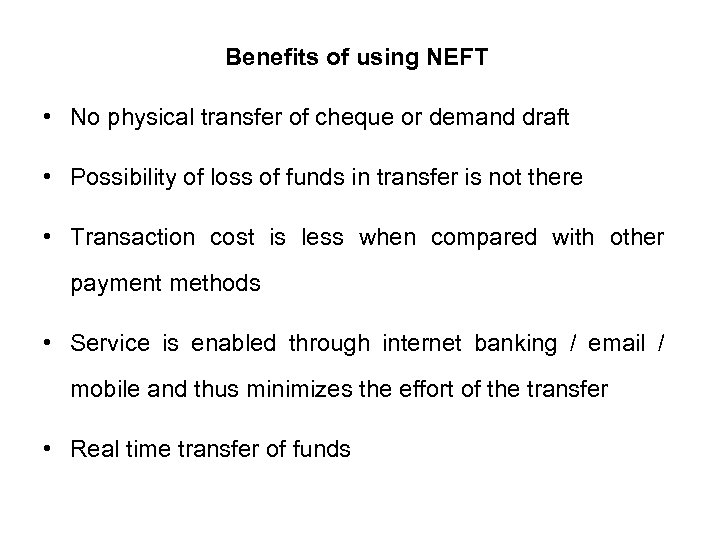 Benefits of using NEFT • No physical transfer of cheque or demand draft •